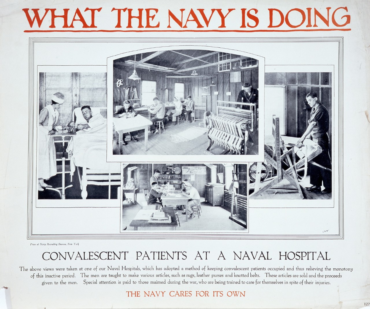 What the Navy is doing: Convalescent Patients at a Naval Hospital. The above view where taken at one of our Naval Hospitals, which has adopted  a method of keeping convalescent patients occupied and thus relieving monotony of this inactive period.  The men are taught to make various articles, such as rugs, leather purses and knotted belts. The articles are sold and the proceeds given to the men. Special attention is paid to those maimed during the war, who are being trained to care for themselves in spite of their injuries. The Navy cares for its own. There are four photographs showing men working at various projects