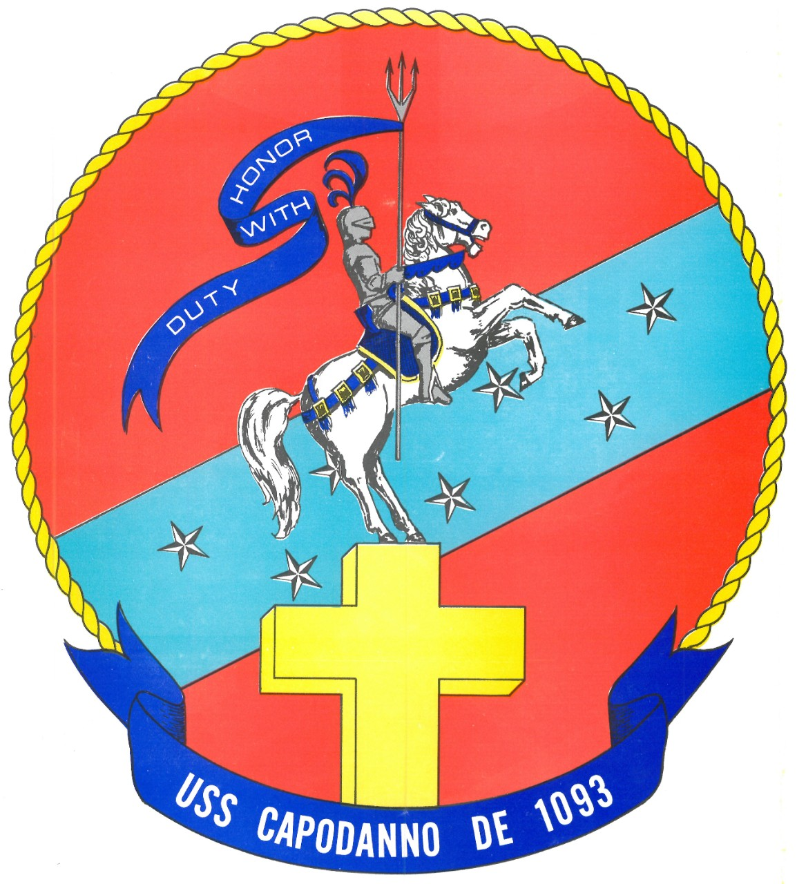 "Capodanno's insignia reflects the life and priestly vocation of Father Vincent R. Capodanno. It prominently features a gold cross that symbolizes both the purity and excellence which Father Capodanno dedicated himself to his fellow men, as well as the Gallantry Cross that was awarded to him by the government of Vietnam. The rearing horse standing astride the cross is derived directly from the Capodanno coat-of-arms, representing the courageous and zealous pursuit of justice, while the silver knight mounted atop it brandishing a trident symbolizes the noble, steadfast, invincible control of the seas. Affixed to the trident is a blue streamer bearing the ship's motto, ""Duty with Honor,"" which was inspired by Father Capodanno's dual roles as both clergyman and soldier and the gallantry with which he fulfilled both roles. His Medal of Honor is commemorated by the azure ribbon with seven stars that streaks diagonally across the insignia. Finally, the insignia's red background and gold trim acknowledge Father Capodanno's service with the Marine Corps. (Capodanno (DE-1093), Ship's History, Naval History and Heritage Command)"