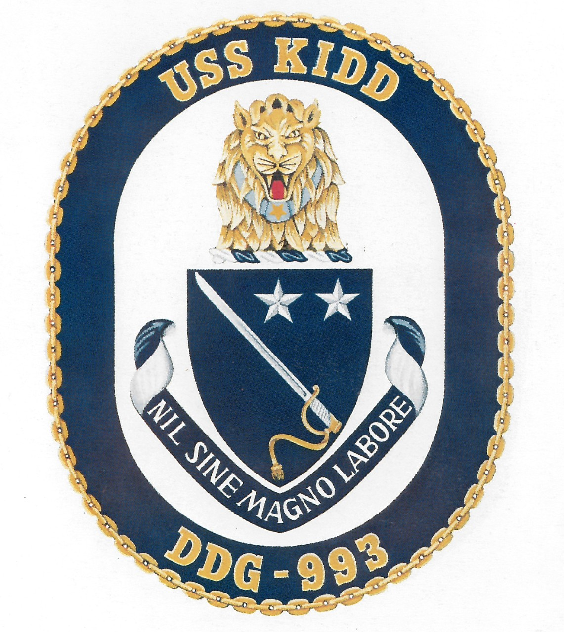 "Kidd's crest incorporates a number of elements that reflect the career and accomplishments of both the first Kidd (DD-661) and her namesake, Rear Adm. Isaac C. Kidd.  An endless gold chain encircles the crest, enclosing a blue shield which represents the ocean.  Atop this shield sits a roaring lion symbolizing the strength, courage, and leadership that all crew members were to aspire to, something which was further emphasized in the ship's motto ""Nil Signo Magno Labore"" (""Nothing without great labor"").  The lion also proudly bears a ribbon with a gold star on its neck, which represents the Medal of Honor Rear Adm. Kidd posthumously received for his courageous actions on board battleship Arizona (BB-39) during the Japanese attack on Pearl Harbor.  Rear Adm. Kidd's career in its entirety is represented by the naval officer's sword at the center of the shield, as well as the two stars in the upper corner which double as a both a symbol of his final rank and a reference to DD-661's participation in the Pacific theater of World War II and the Korean War. (NHHC Archives)"
