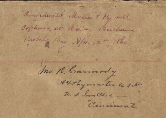 "Portion of back of document showing: ""Confederate Muster & Pay Roll Captured at Battery Buchanan, Mobile Bay, Apr. 12th, 1865,"" and below John R. Carmody, A[cting] Assistant] Paymaster U.S.N., U.S. Ironclad Cincinnati."""