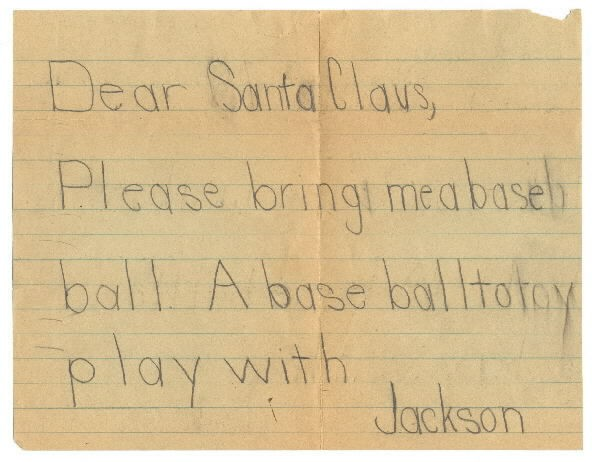Image of reverse side of letter - written in child's print: Dear Santa Claus, Please bring me a base ball. A base ball to play with. Jackson