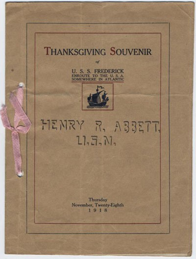 Thanksgiving Souvenir of U.S.S. Frederick enroute to the U.S.A. somewhere in Atlantic, Henry R. Abbett, U.S.N., Thursday, November, Twenty-eighth 1918.