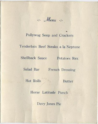 Menu: Pollywog Soup and Crackers, Tenderloin Beef Steaks a la Neptune, Shellback Sauce, Potatoes Rex, Salad Bar, French Dressing, Hot Rolls, Butter, Horse Latitude Punch, Davy Jones Pie.