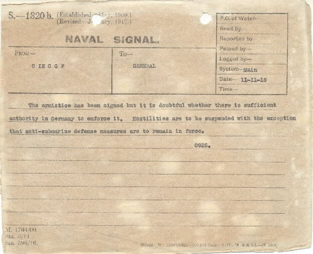 "[Message dated 11-11-18:] ""The armistice has been signed but it is doubtful whether there is sufficient authority in Germany to enforce it. Hostilities are to be suspended with the exception that anti-submarine defense measures are to remain in force. 0925"""