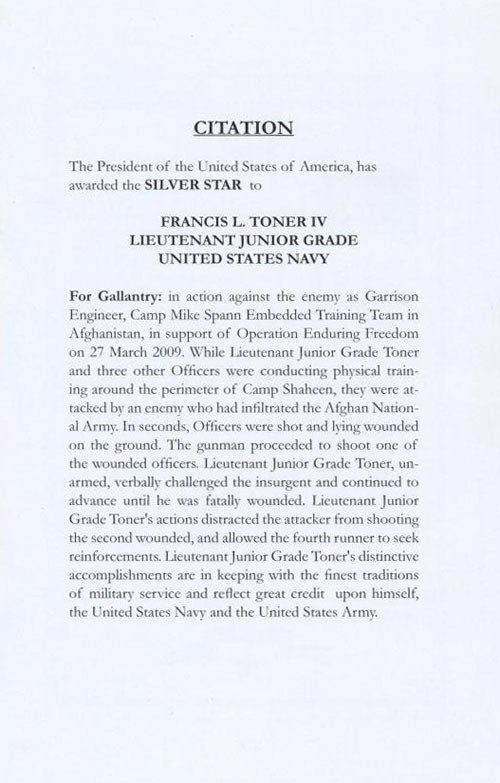 The President of the United States of America, has  awarded the SILVER STAR to  FRANCIS L. TONER IV  LIEUTENANT JUNIOR GRADE  UNITED STATES NAVY