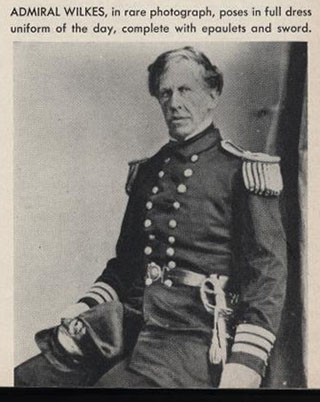 Image from All Hands - Admiral Wilkes, in rare photograph, poses in full dress uniform of the day, complete with epaulets and sword, page 61.