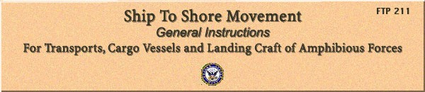 "Image of top banner of cover: ""Ship To Shore Movement, General Instructions, For Transports, Cargo Vessels and Landing Craft of Amphibious Forces; FTP 211."""