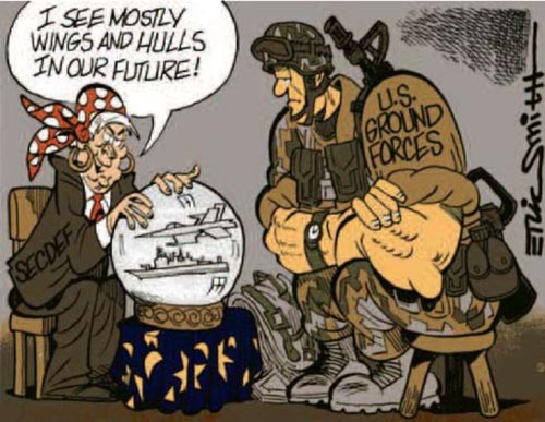 Cartoon - SECDEF as fortune teller to soldier (US ground forces) 'I see mostly wings and hulls in our future!'